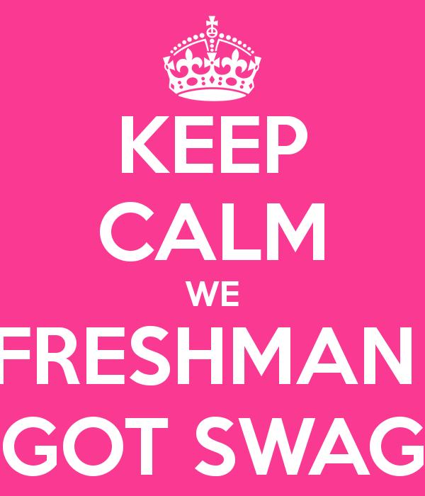 keep-calm-we-freshman-got-swag