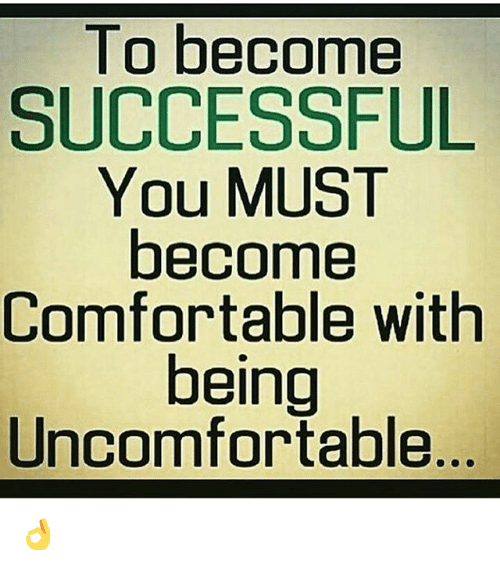 to-become-successful-you-must-become-comfortable-with-being-uncomfortable-14766431.png